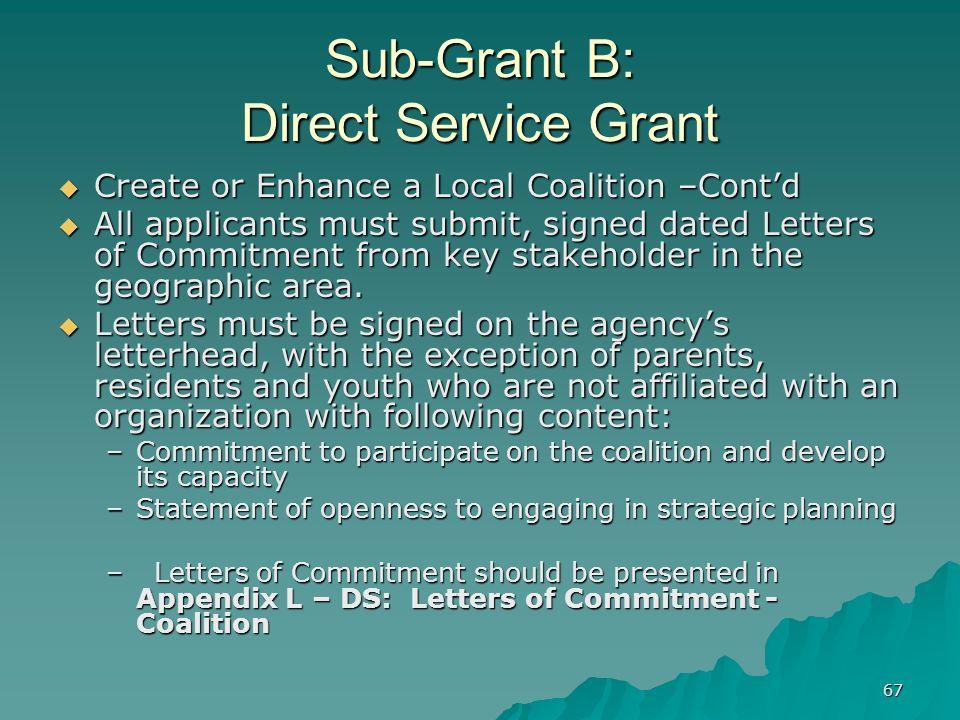 67 Sub-Grant B: Direct Service Grant Create or Enhance a Local Coalition –Contd Create or Enhance a Local Coalition –Contd All applicants must submit,