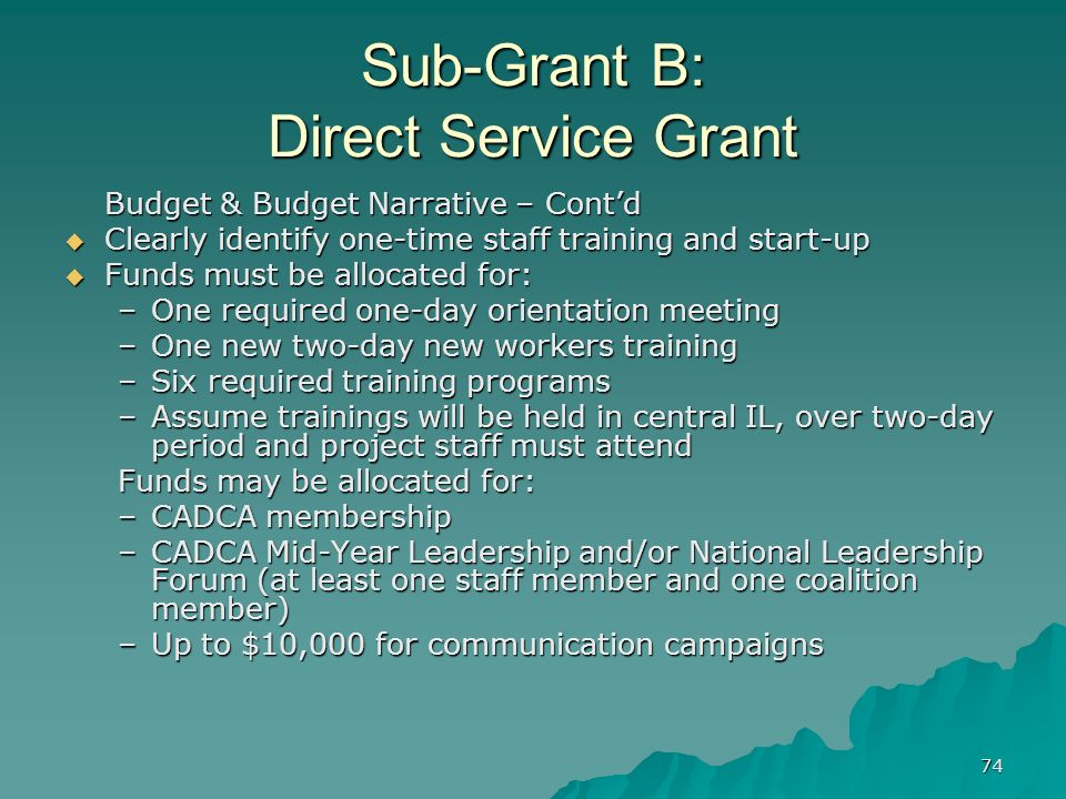 74 Sub-Grant B: Direct Service Grant Budget & Budget Narrative – Contd Clearly identify one-time staff training and start-up Clearly identify one-time