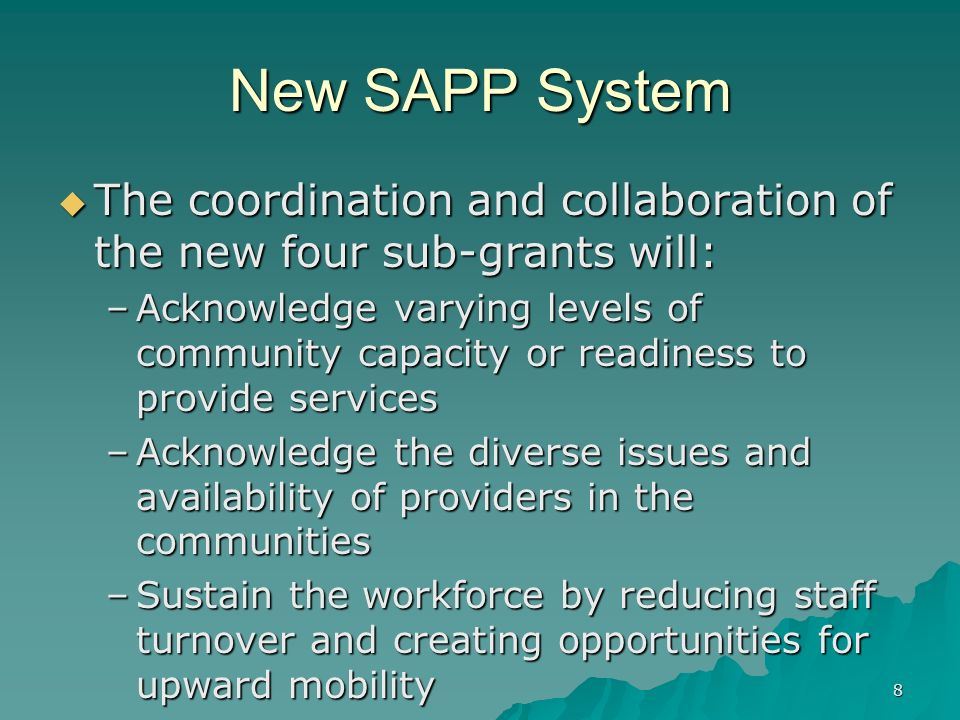8 New SAPP System The coordination and collaboration of the new four sub-grants will: The coordination and collaboration of the new four sub-grants wi