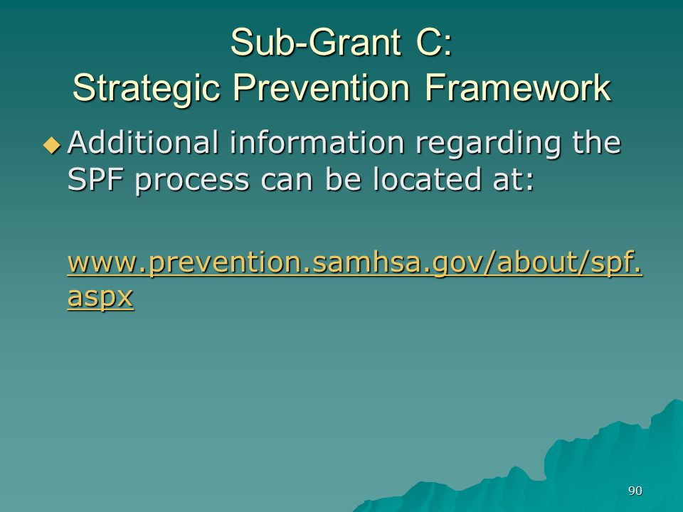 90 Sub-Grant C: Strategic Prevention Framework Additional information regarding the SPF process can be located at: Additional information regarding th