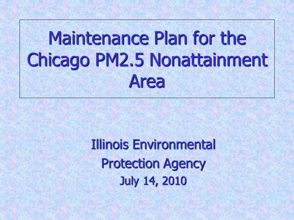 Maintenance Plan for the Chicago PM2.5 Nonattainment Area Illinois Environmental Protection Agency July 14, 2010 1