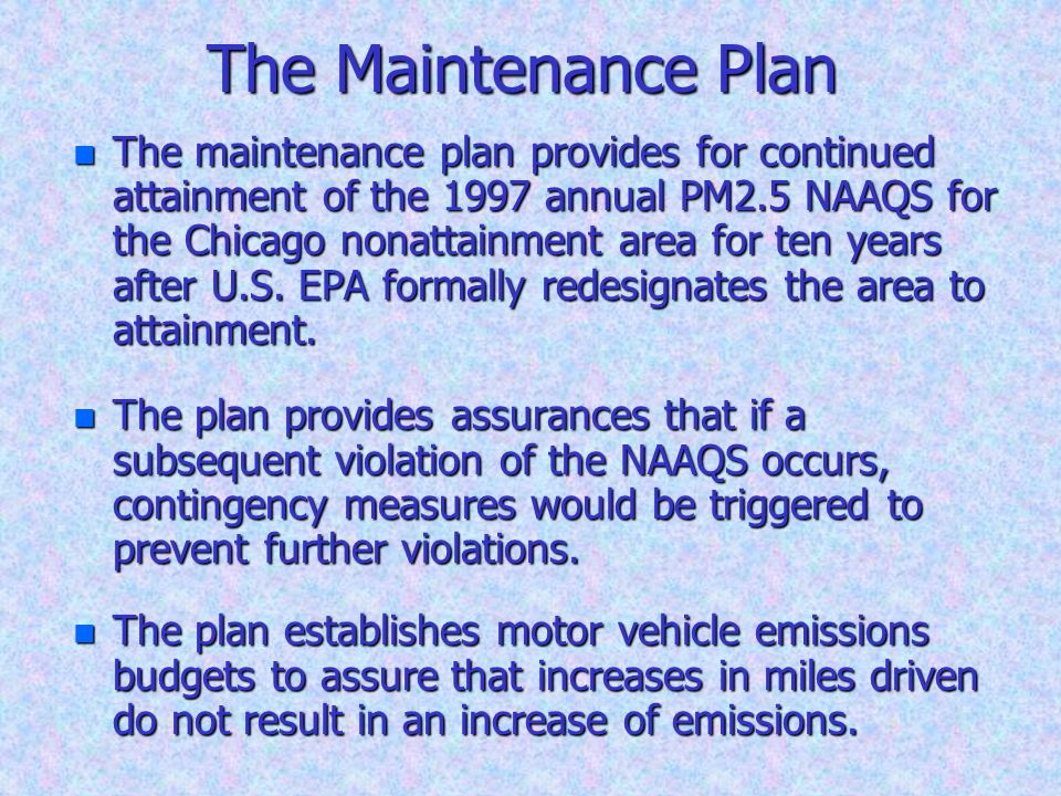 The Maintenance Plan n The maintenance plan provides for continued attainment of the 1997 annual PM2.5 NAAQS for the Chicago nonattainment area for te