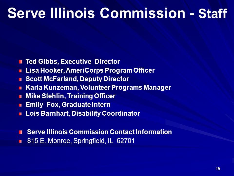 15 Serve Illinois Commission - Staff Ted Gibbs, Executive Director Lisa Hooker, AmeriCorps Program Officer Scott McFarland, Deputy Director Karla Kunz