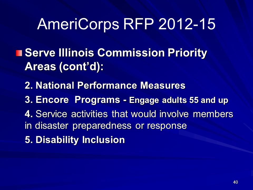 40 AmeriCorps RFP 2012-15 Serve Illinois Commission Priority Areas (contd): 2.
