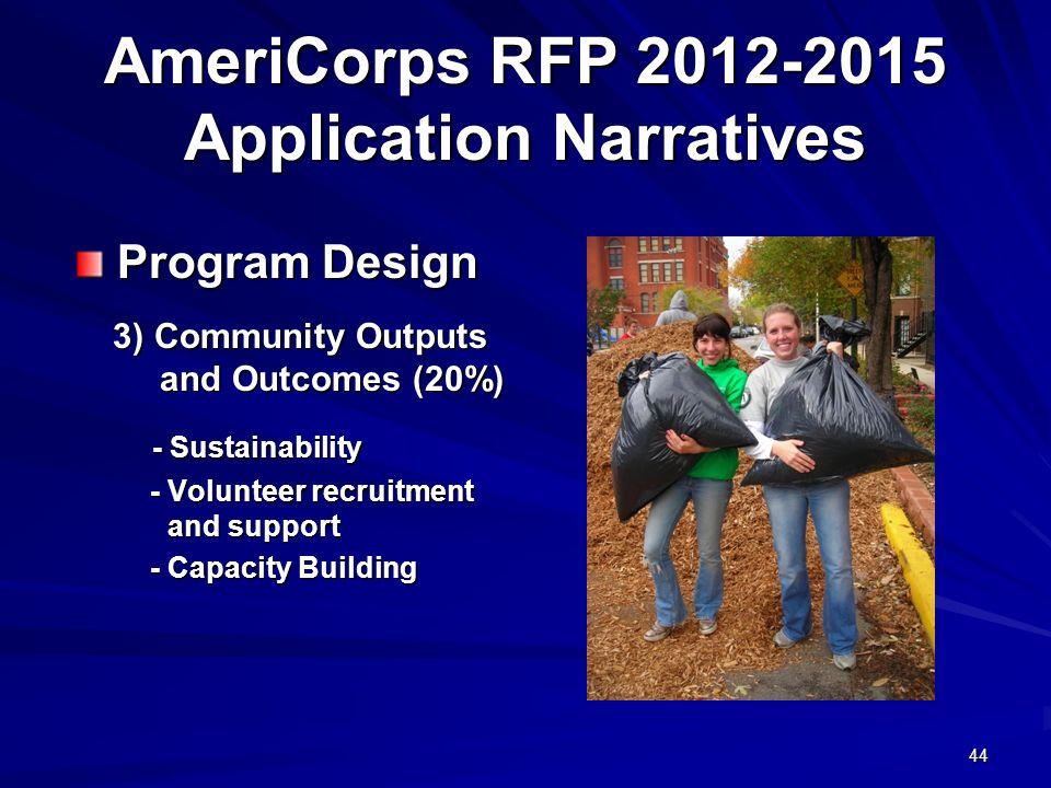 44 AmeriCorps RFP 2012-2015 Application Narratives Program Design Program Design 3) Community Outputs and Outcomes (20%) 3) Community Outputs and Outc