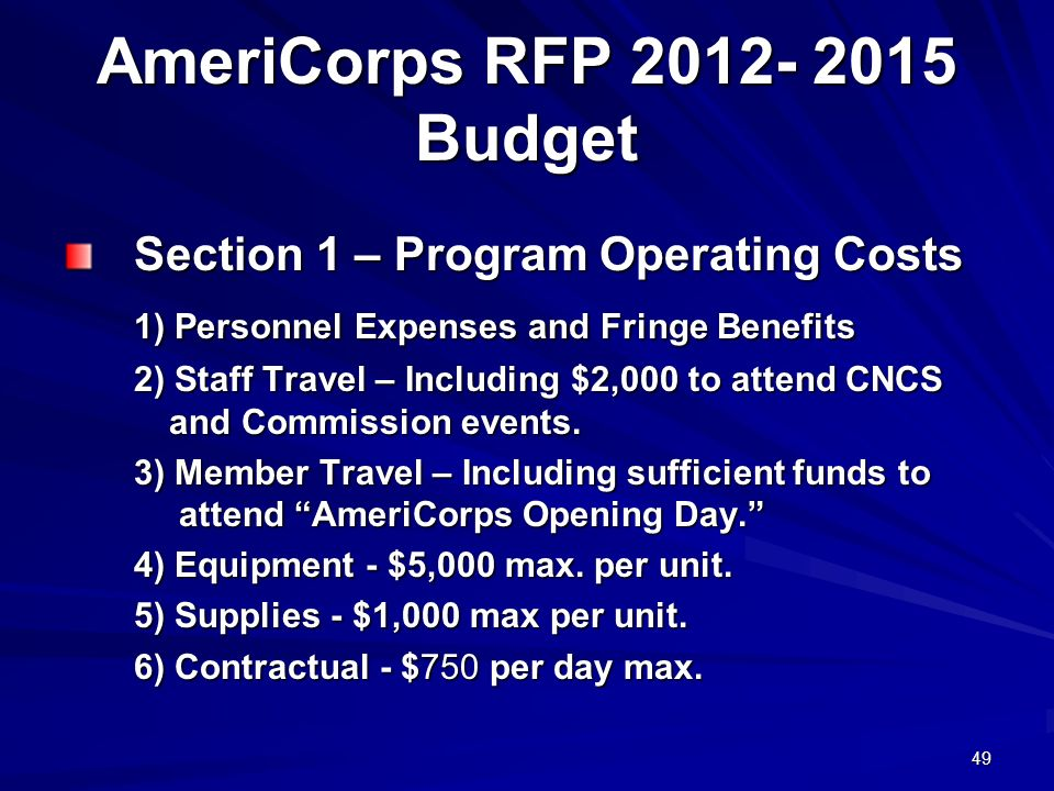 49 AmeriCorps RFP 2012- 2015 Budget Section 1 – Program Operating Costs 1) Personnel Expenses and Fringe Benefits 2) Staff Travel – Including $2,000 to attend CNCS and Commission events.