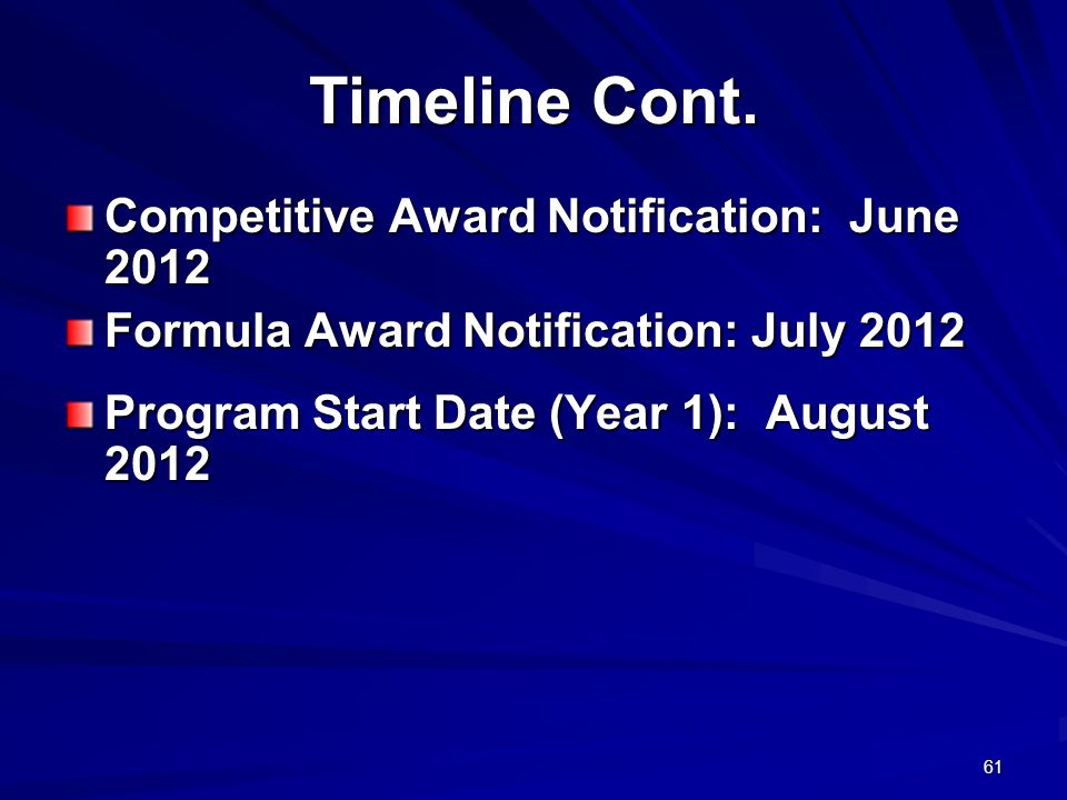 61 Timeline Cont. Competitive Award Notification: June 2012 Formula Award Notification: July 2012 Program Start Date (Year 1): August 2012
