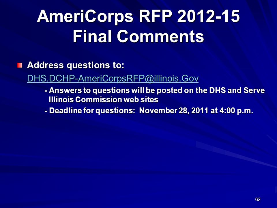 62 AmeriCorps RFP 2012-15 Final Comments Address questions to: DHS.DCHP-AmeriCorpsRFP@illinois.Gov - Answers to questions will be posted on the DHS an