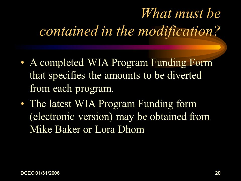 DCEO 01/31/200620 What must be contained in the modification? A completed WIA Program Funding Form that specifies the amounts to be diverted from each