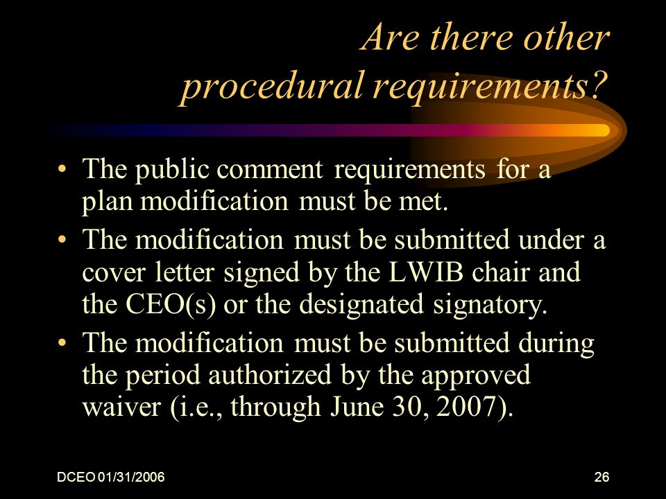 DCEO 01/31/200626 Are there other procedural requirements? The public comment requirements for a plan modification must be met. The modification must