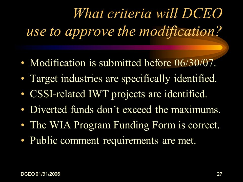 DCEO 01/31/200627 What criteria will DCEO use to approve the modification? Modification is submitted before 06/30/07. Target industries are specifical