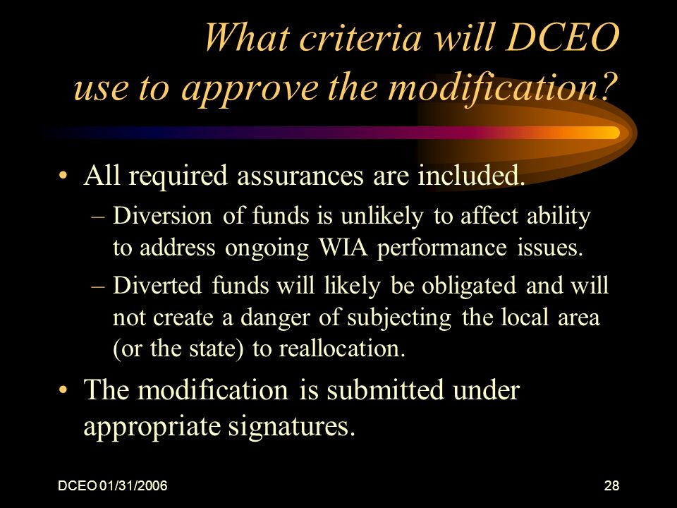 DCEO 01/31/200628 What criteria will DCEO use to approve the modification? All required assurances are included. –Diversion of funds is unlikely to af
