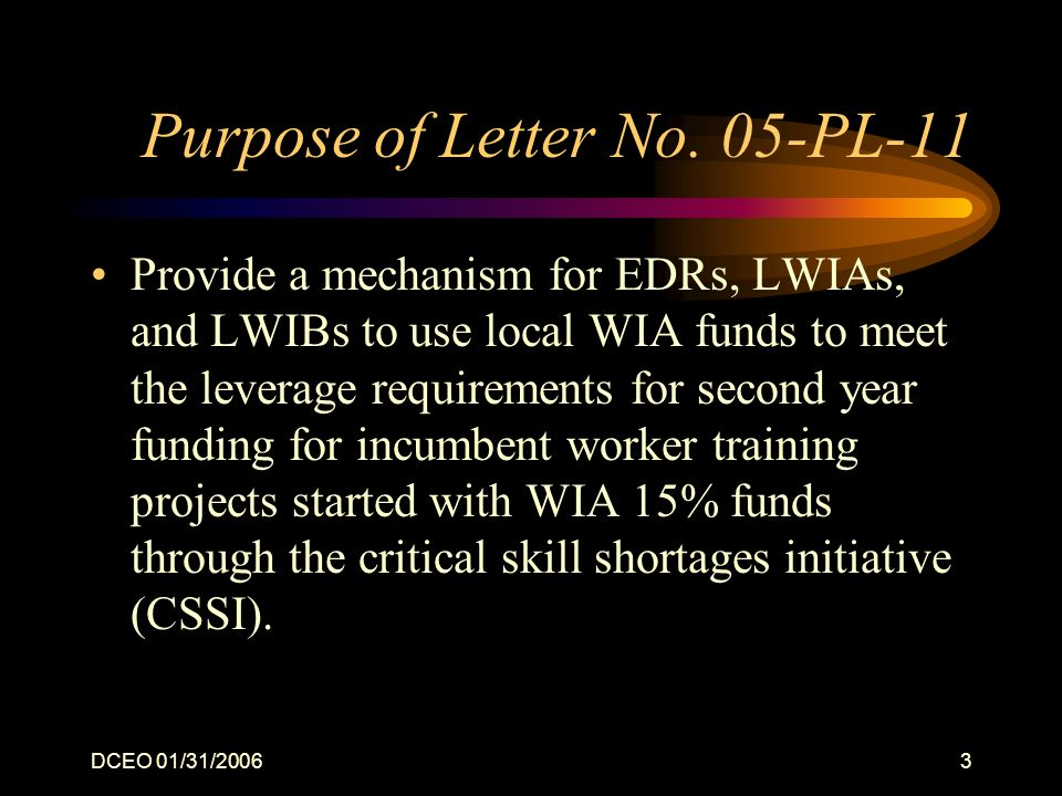 DCEO 01/31/20063 Purpose of Letter No. 05-PL-11 Provide a mechanism for EDRs, LWIAs, and LWIBs to use local WIA funds to meet the leverage requirement