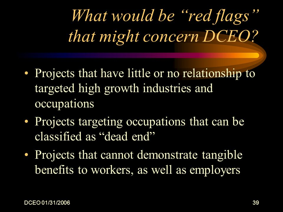 DCEO 01/31/200639 What would be red flags that might concern DCEO.