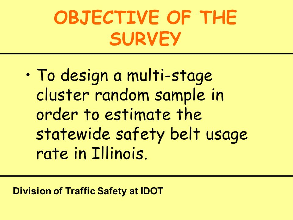 STRATIFIED RANDOM SAMPLE Chicago Metro Downstate City of Chicago Chicago Area Suburbs North and Central Illinois Southern Illinois Total Sample Division of Traffic Safety at IDOT