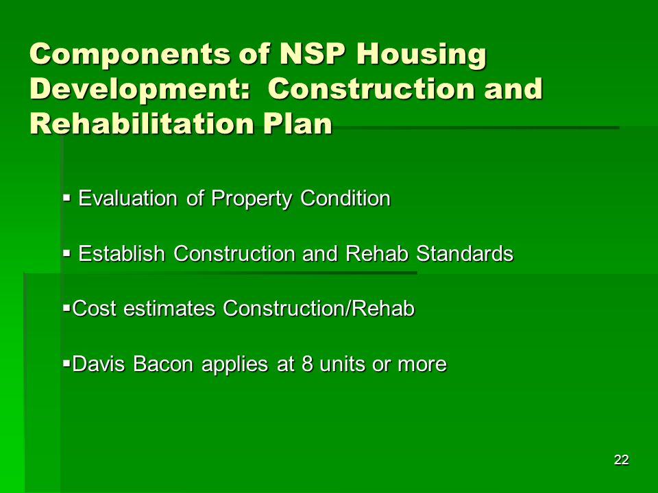 22 Components of NSP Housing Development: Construction and Rehabilitation Plan Evaluation of Property Condition Evaluation of Property Condition Estab