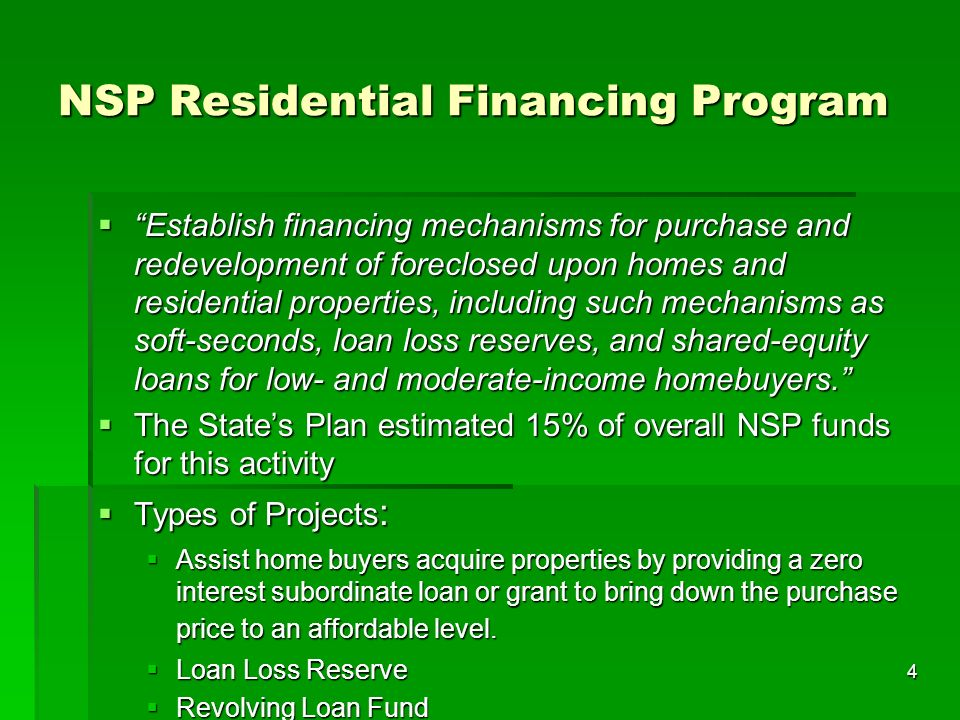 4 NSP Residential Financing Program Establish financing mechanisms for purchase and redevelopment of foreclosed upon homes and residential properties,
