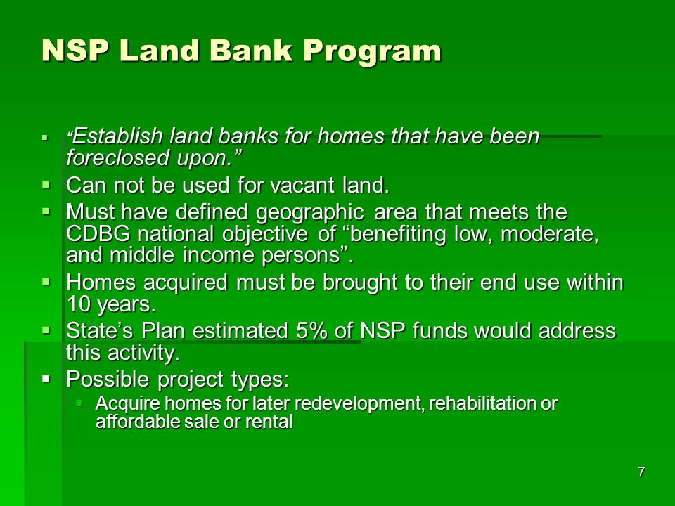 7 NSP Land Bank Program Establish land banks for homes that have been foreclosed upon.