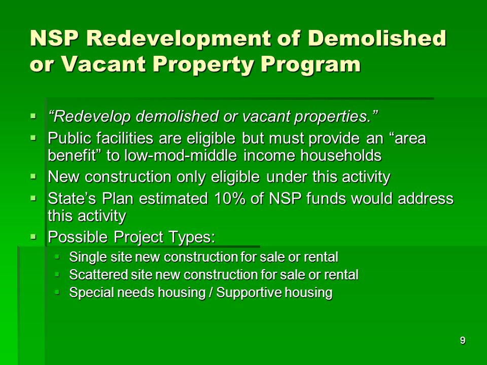 9 NSP Redevelopment of Demolished or Vacant Property Program Redevelop demolished or vacant properties.