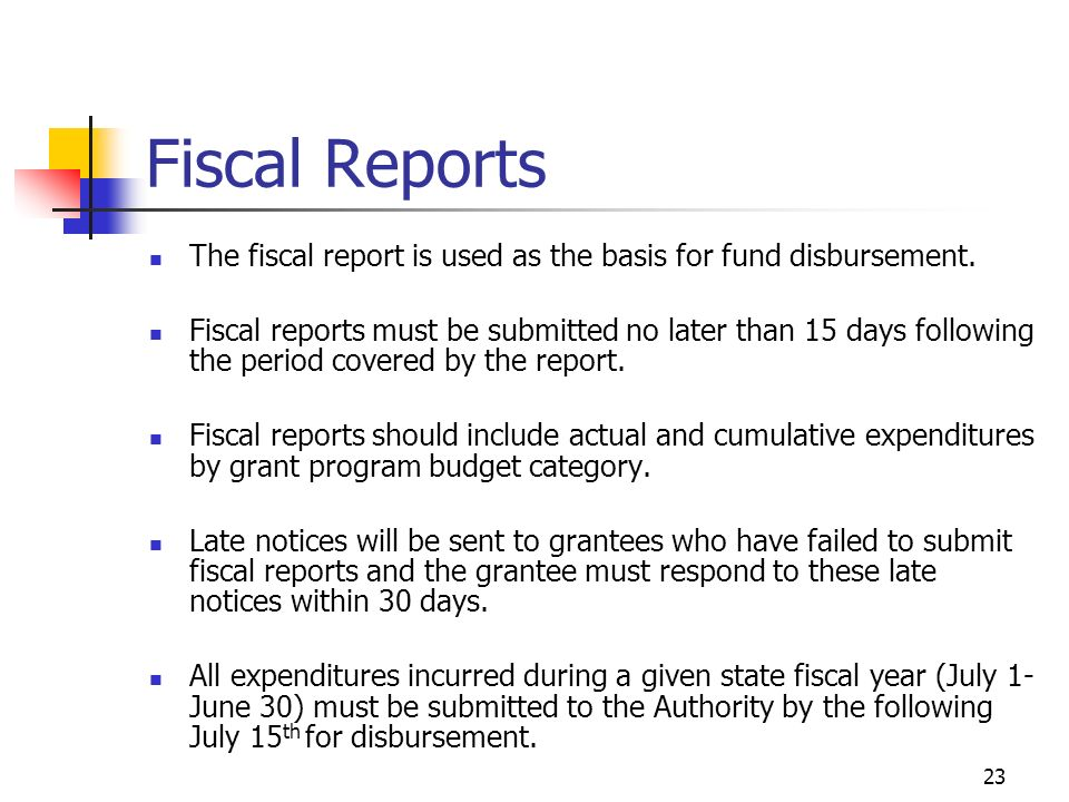 23 Fiscal Reports The fiscal report is used as the basis for fund disbursement.