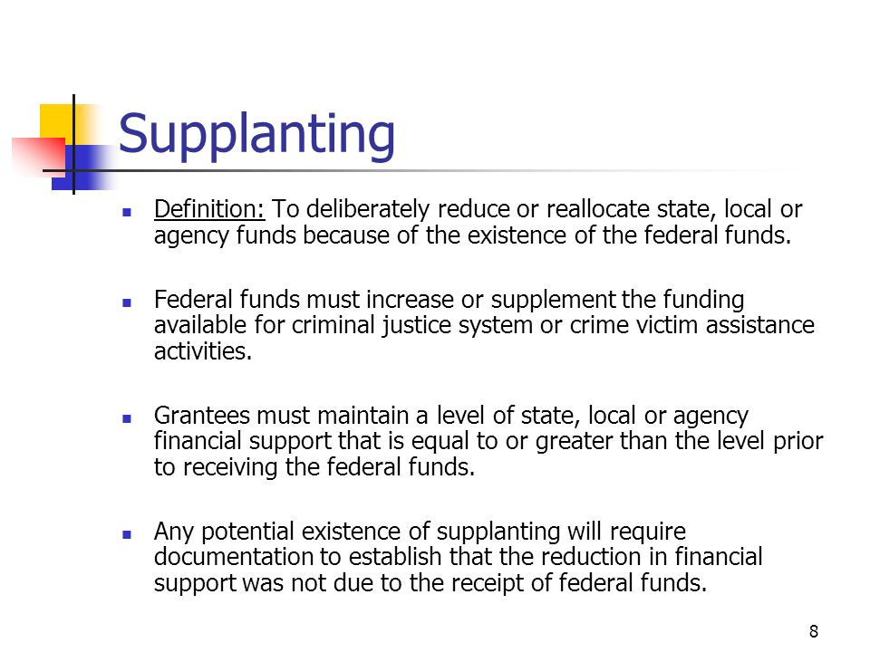 9 Supplanting Non-Supplanting guidelines for employees and contractual costs are as follows: Federal funds cannot be used to pay for existing employees unless the existing position is back-filled with a new hire or the existing employee will be working additional hours on the grant program.