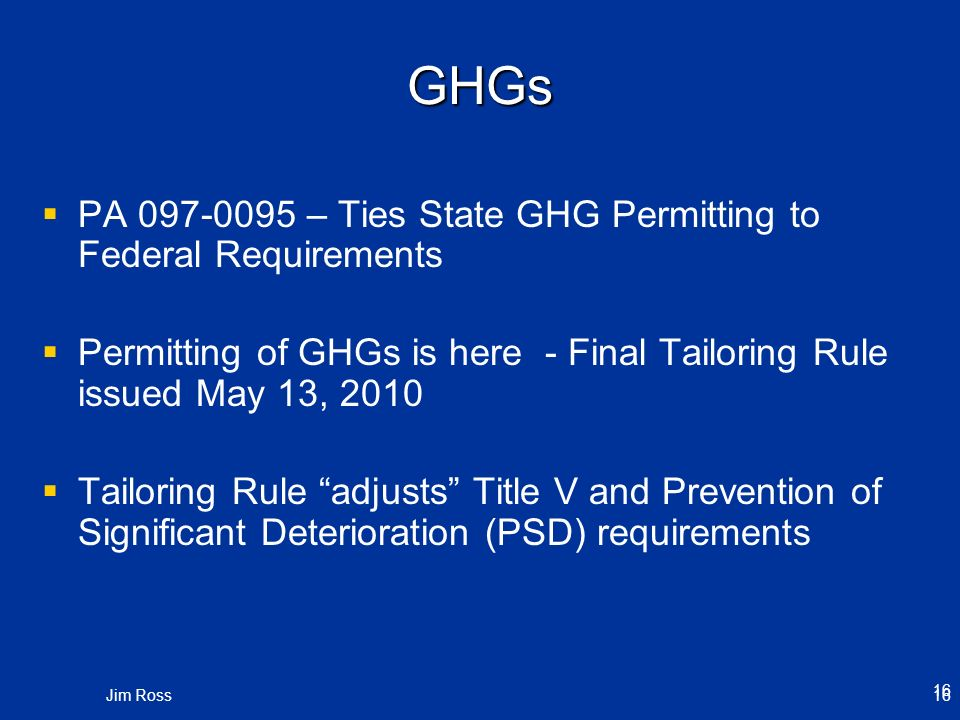 GHGs PA 097-0095 – Ties State GHG Permitting to Federal Requirements Permitting of GHGs is here - Final Tailoring Rule issued May 13, 2010 Tailoring R