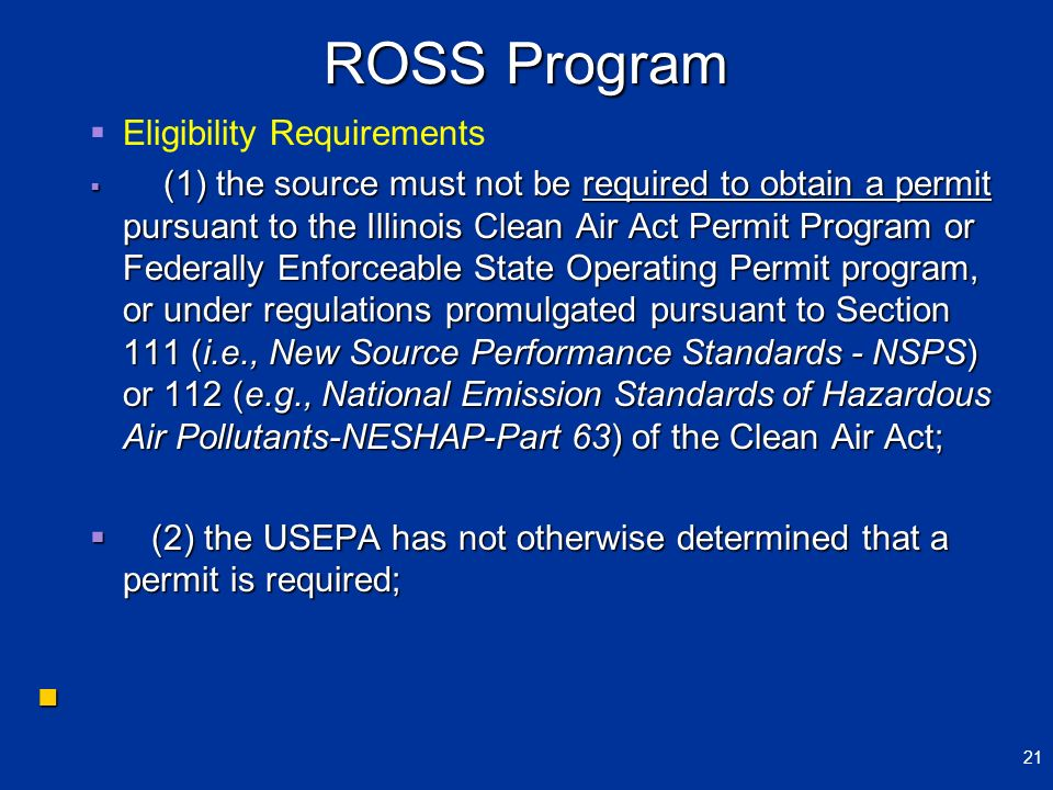 ROSS Program Eligibility Requirements (1) the source must not be required to obtain a permit pursuant to the Illinois Clean Air Act Permit Program or