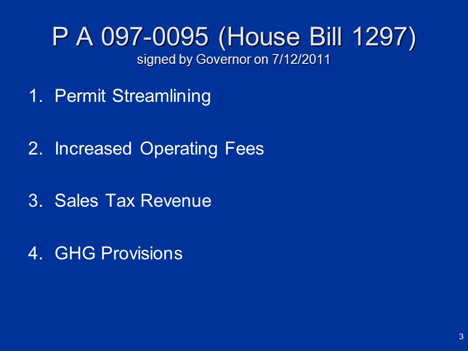 P A 097-0095 (House Bill 1297) signed by Governor on 7/12/2011 1. 1.Permit Streamlining 2. 2.Increased Operating Fees 3. 3.Sales Tax Revenue 4. 4.GHG