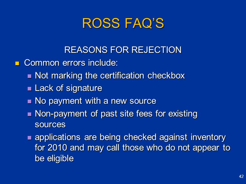 ROSS FAQS REASONS FOR REJECTION Common errors include: Common errors include: Not marking the certification checkbox Not marking the certification che