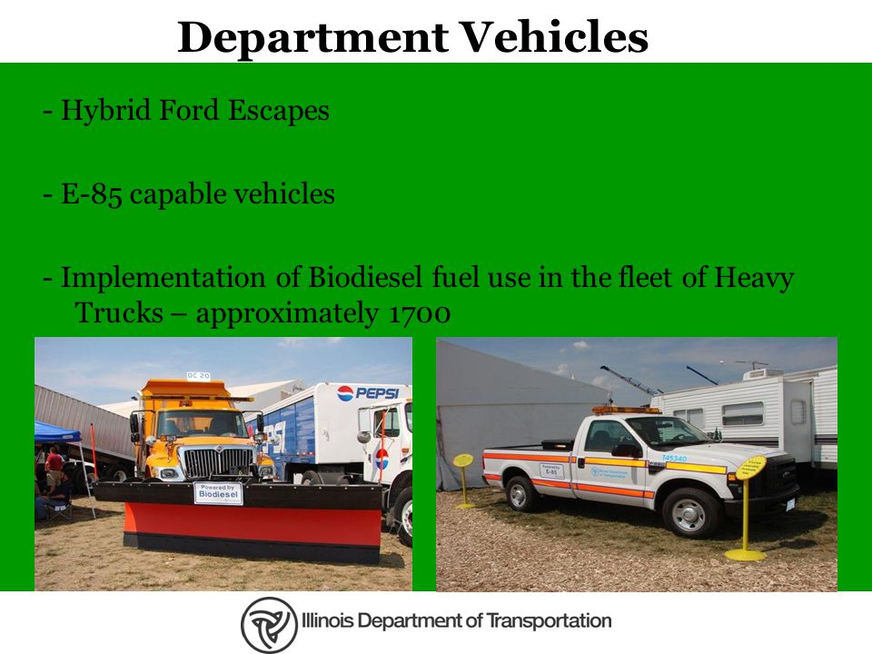 Department Vehicles - Hybrid Ford Escapes - E-85 capable vehicles - Implementation of Biodiesel fuel use in the fleet of Heavy Trucks – approximately