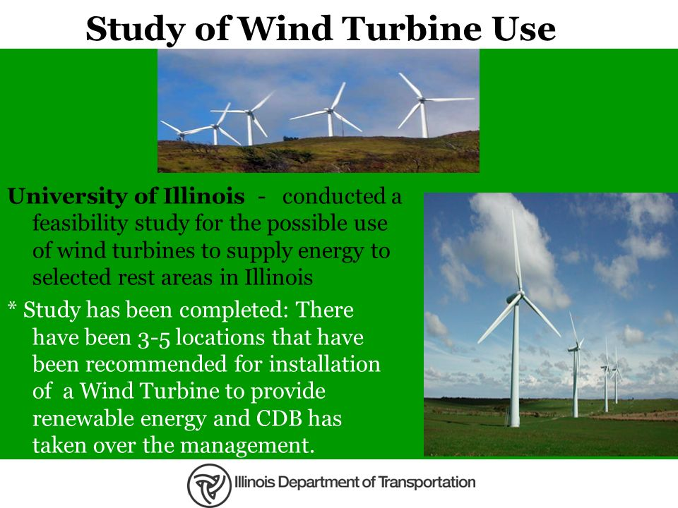 Study of Wind Turbine Use University of Illinois - conducted a feasibility study for the possible use of wind turbines to supply energy to selected re