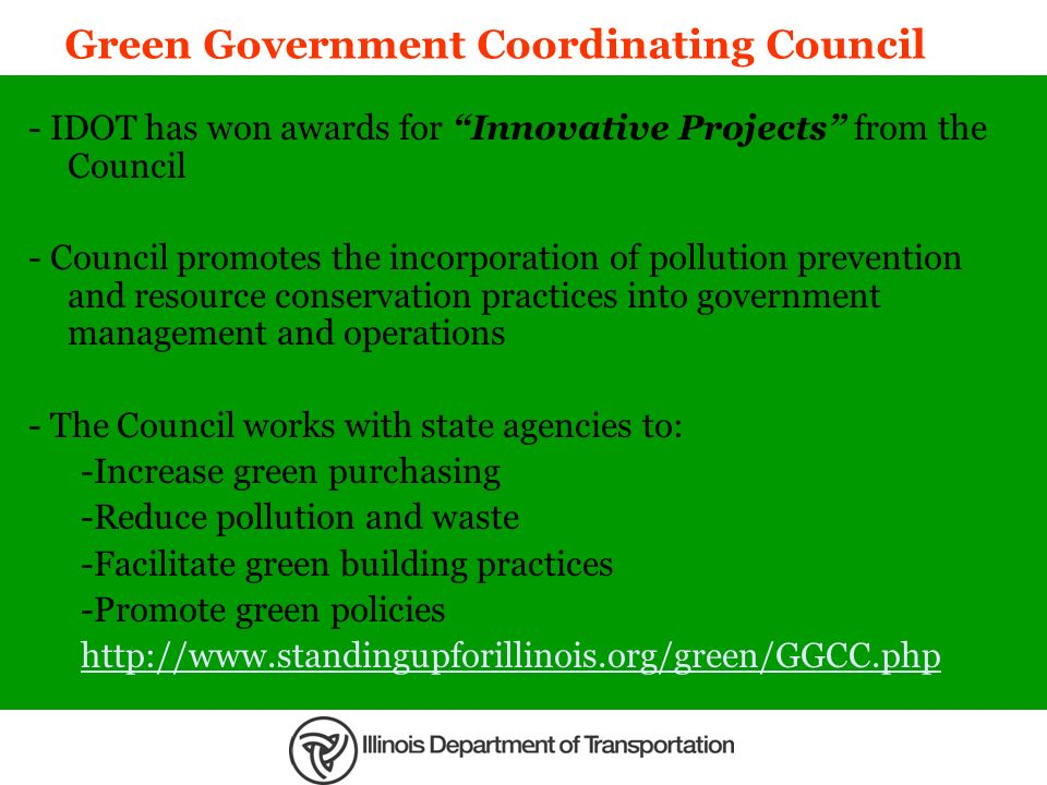 Green Government Coordinating Council - IDOT has won awards for Innovative Projects from the Council - Council promotes the incorporation of pollution