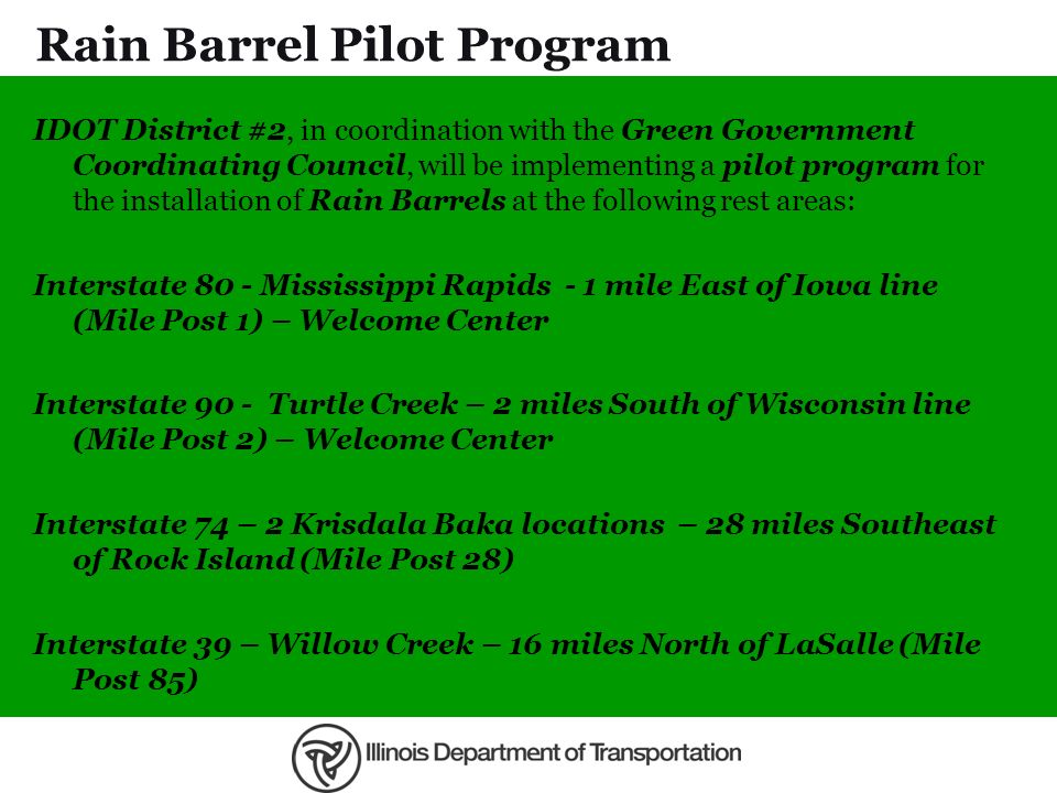 Rain Barrel Pilot Program IDOT District #2, in coordination with the Green Government Coordinating Council, will be implementing a pilot program for t