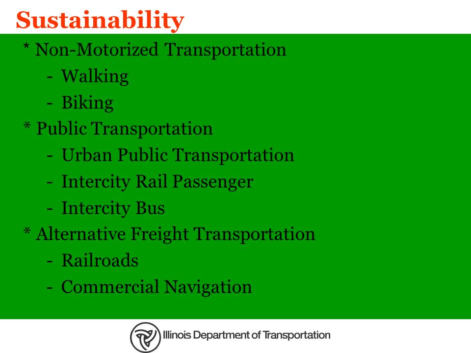 Sustainability * Non-Motorized Transportation -Walking -Biking * Public Transportation -Urban Public Transportation -Intercity Rail Passenger -Interci