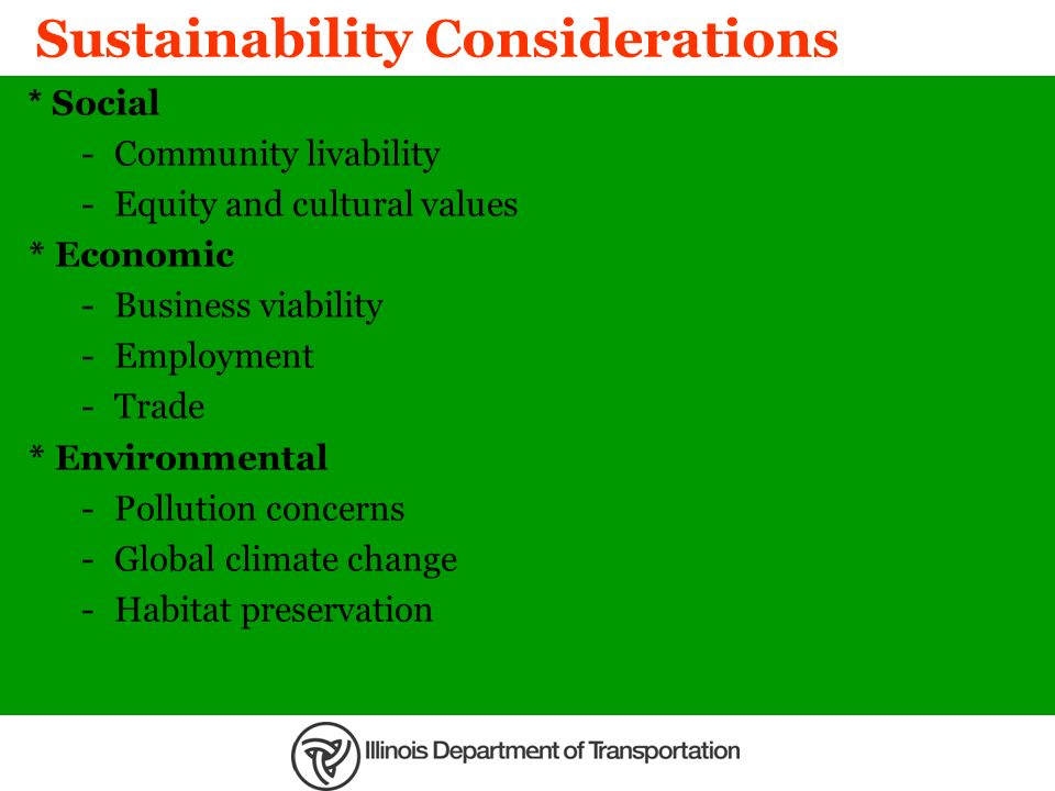 Sustainability Considerations * Social -Community livability -Equity and cultural values * Economic -Business viability -Employment -Trade * Environme