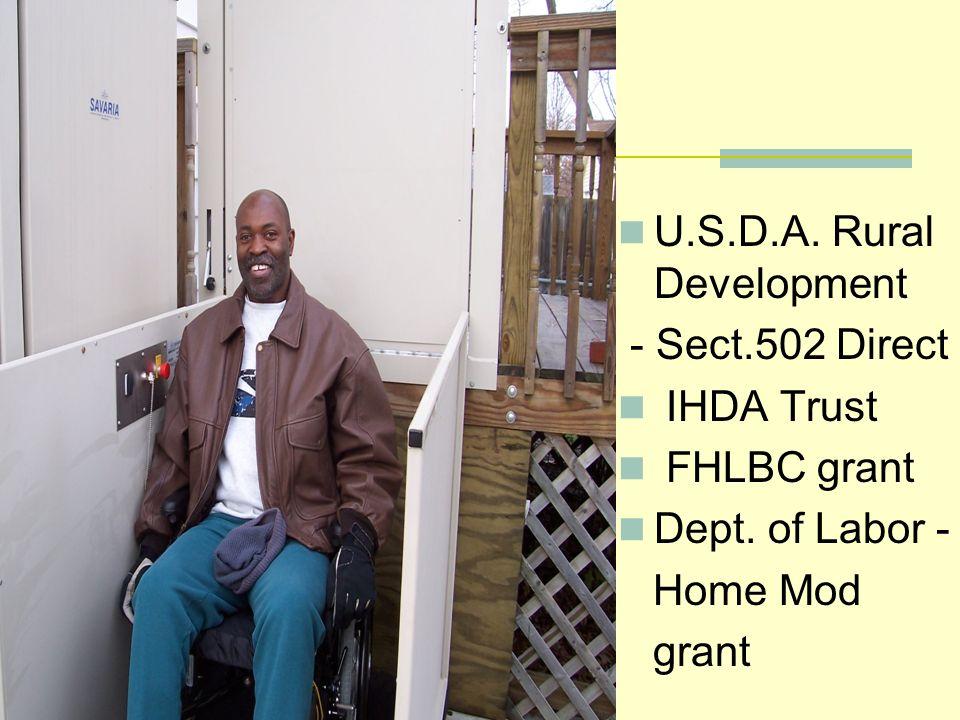 U.S.D.A. Rural Development - Sect.502 Direct IHDA Trust FHLBC grant Dept. of Labor - Home Mod grant
