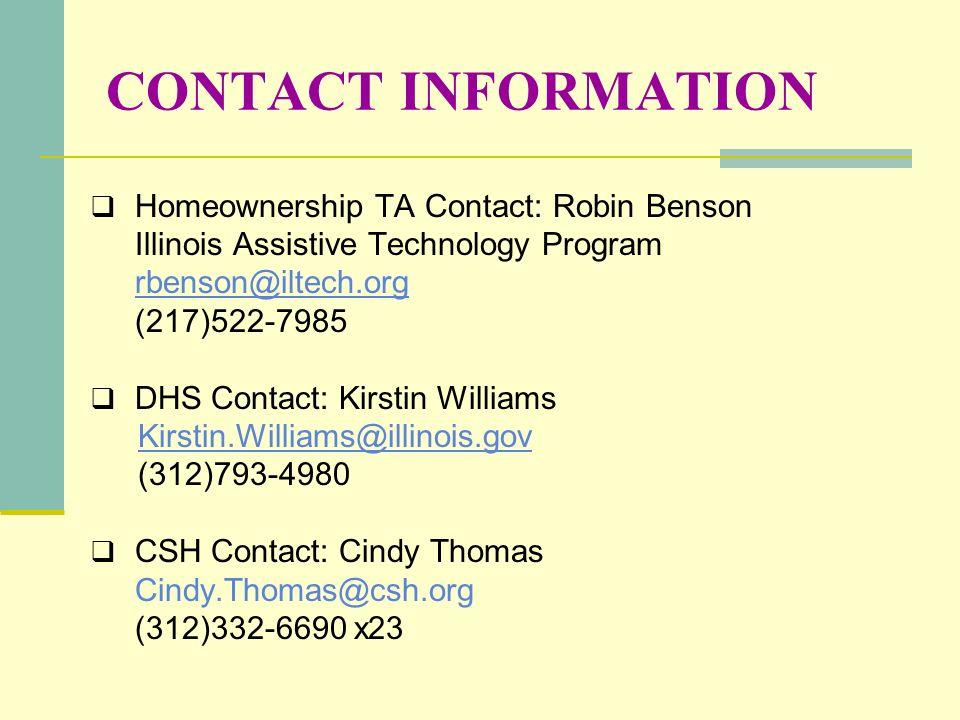 CONTACT INFORMATION Homeownership TA Contact: Robin Benson Illinois Assistive Technology Program rbenson@iltech.org (217)522-7985 DHS Contact: Kirstin