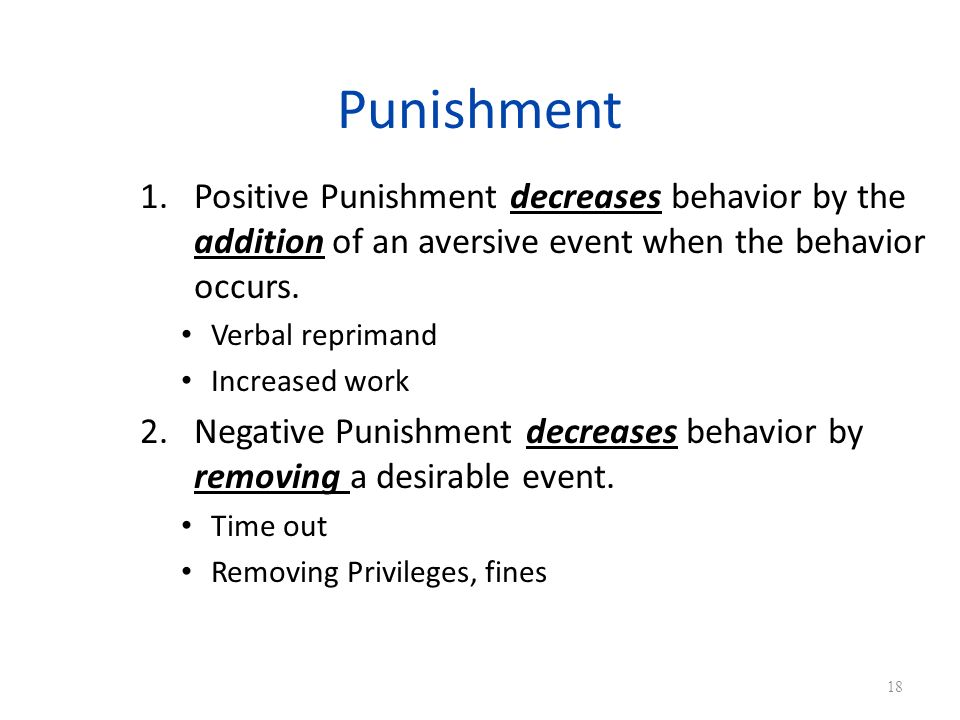 Punishment 1.Positive Punishment decreases behavior by the addition of an aversive event when the behavior occurs.