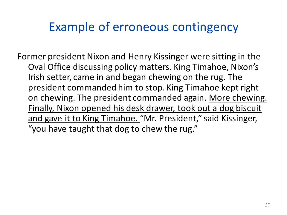 Example of erroneous contingency Former president Nixon and Henry Kissinger were sitting in the Oval Office discussing policy matters.