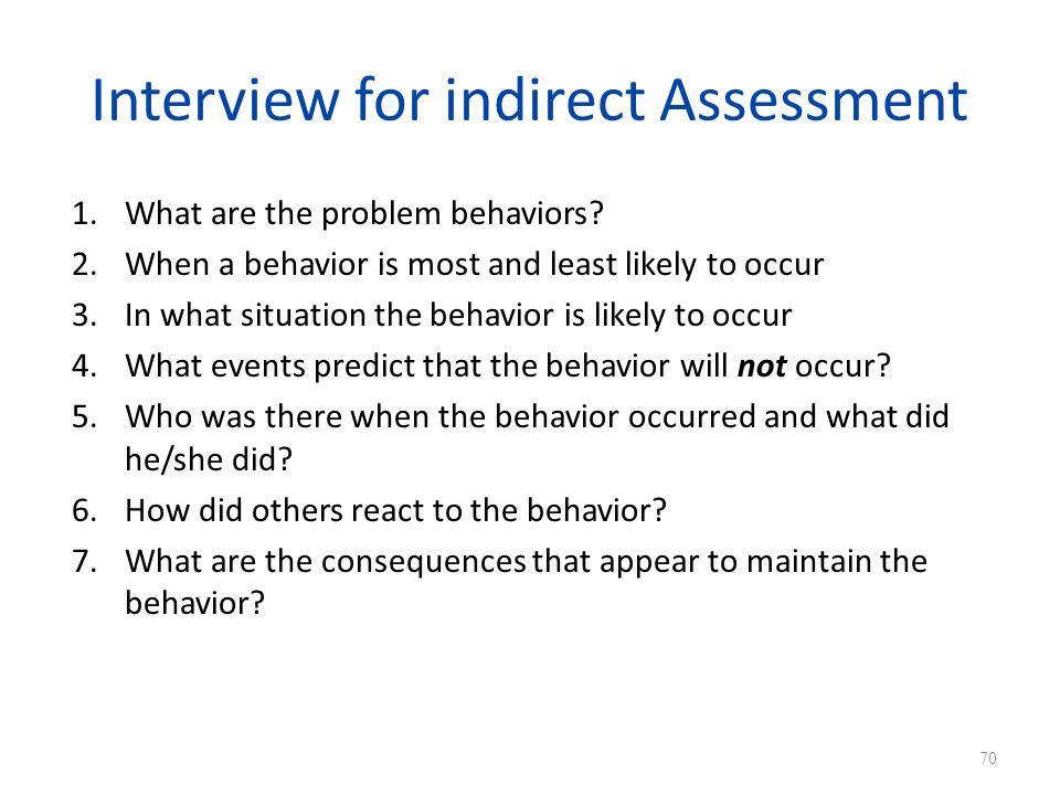 Interview for indirect Assessment 1.What are the problem behaviors.