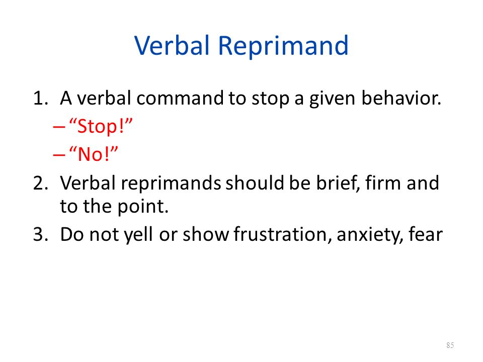 Verbal Reprimand 1.A verbal command to stop a given behavior.