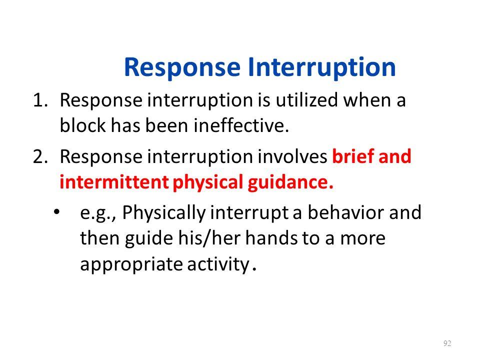 Response Interruption 1.Response interruption is utilized when a block has been ineffective. 2.Response interruption involves brief and intermittent p