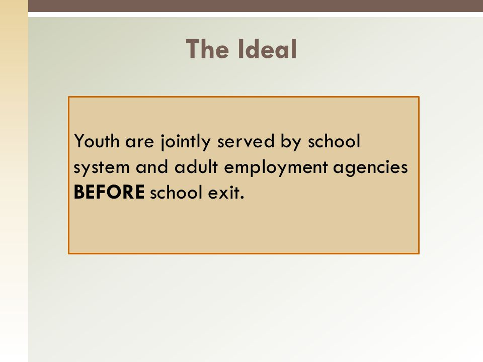 Youth are jointly served by school system and adult employment agencies BEFORE school exit.