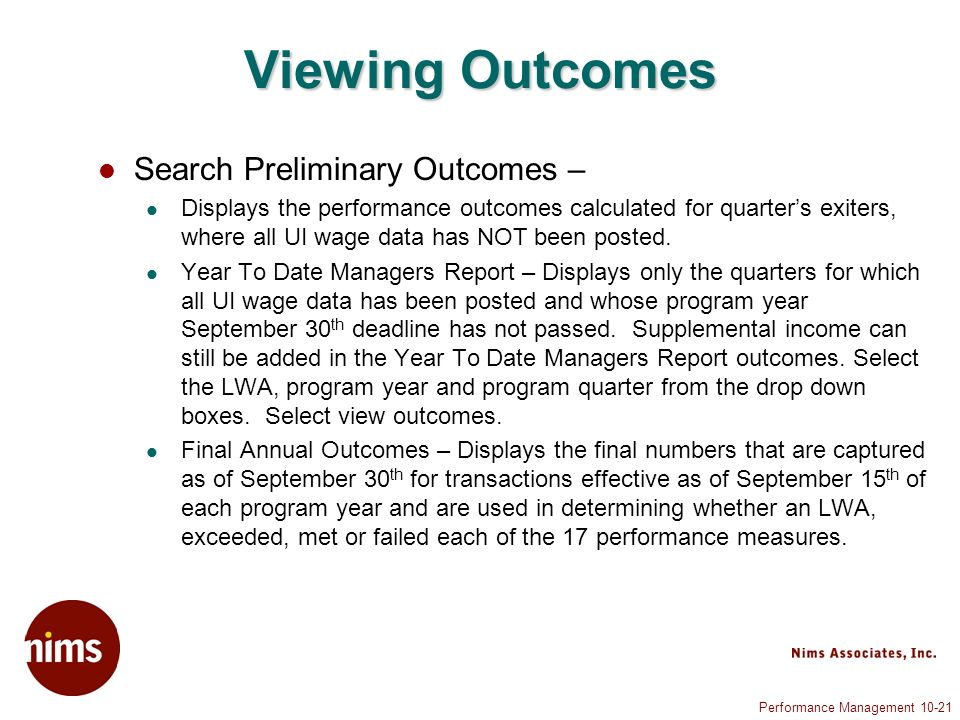Performance Management 10-21 Viewing Outcomes Search Preliminary Outcomes – Displays the performance outcomes calculated for quarters exiters, where all UI wage data has NOT been posted.