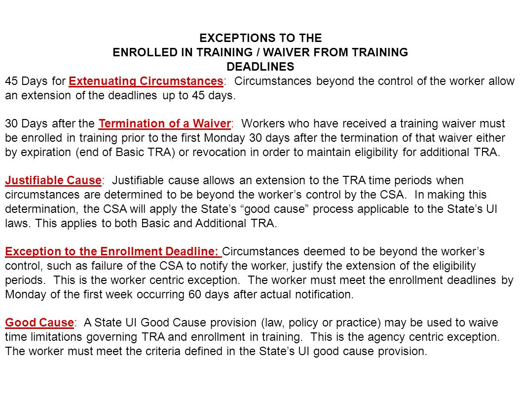 EXCEPTIONS TO THE ENROLLED IN TRAINING / WAIVER FROM TRAINING DEADLINES 45 Days for Extenuating Circumstances: Circumstances beyond the control of the worker allow an extension of the deadlines up to 45 days.