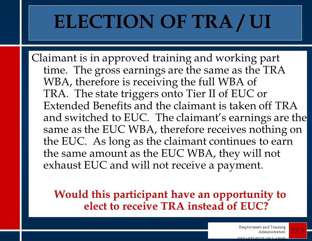 Employment and Training Administration DEPARTMENT OF LABOR ETA Claimant is in approved training and working part time.