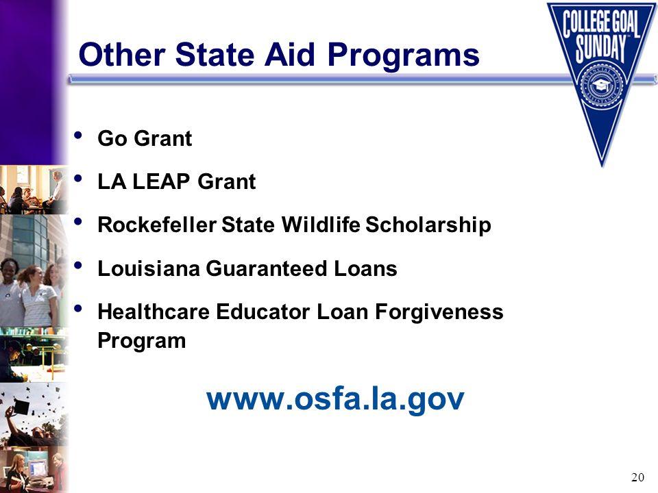 20 Other State Aid Programs Go Grant LA LEAP Grant Rockefeller State Wildlife Scholarship Louisiana Guaranteed Loans Healthcare Educator Loan Forgiveness Program www.osfa.la.gov