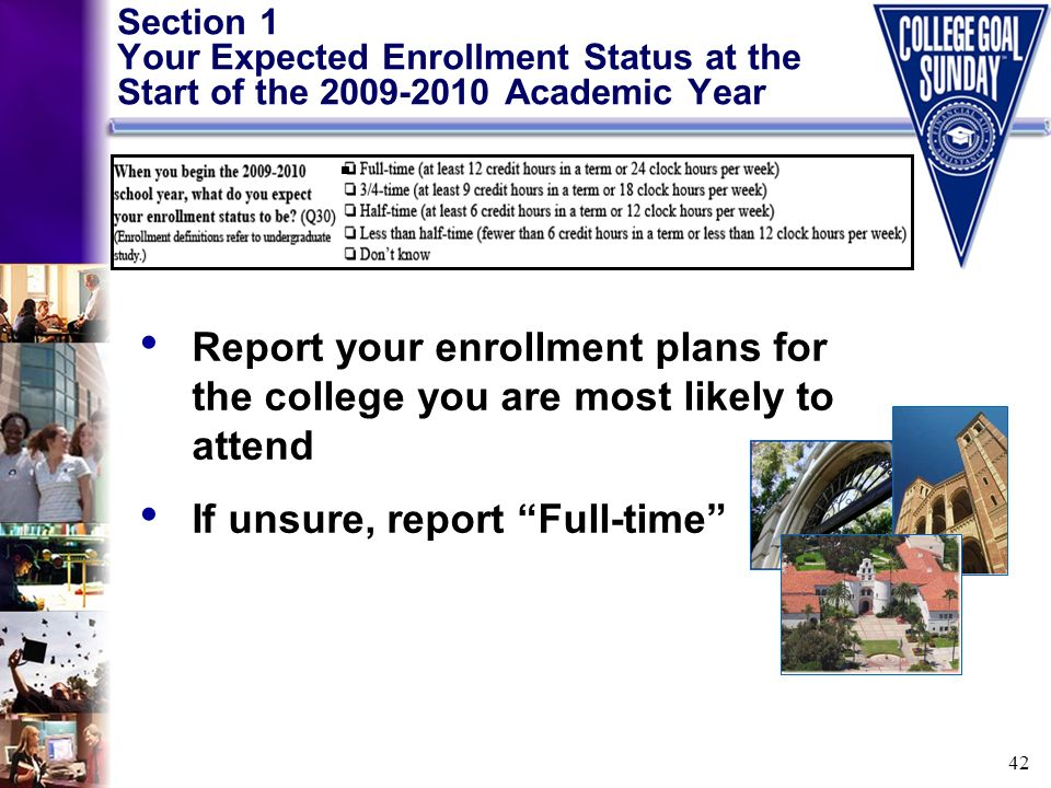 42 Section 1 Your Expected Enrollment Status at the Start of the 2009-2010 Academic Year Report your enrollment plans for the college you are most lik
