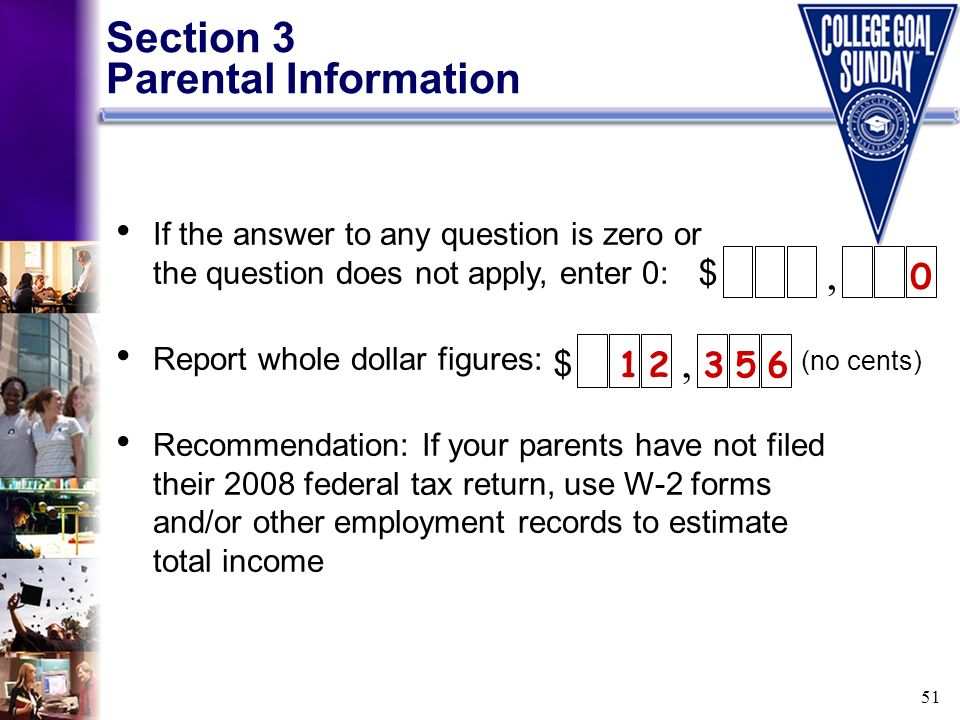 51 Section 3 Parental Information, $ 0 If the answer to any question is zero or the question does not apply, enter 0: Report whole dollar figures: Rec