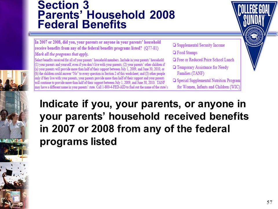 57 Section 3 Parents Household 2008 Federal Benefits Indicate if you, your parents, or anyone in your parents household received benefits in 2007 or 2